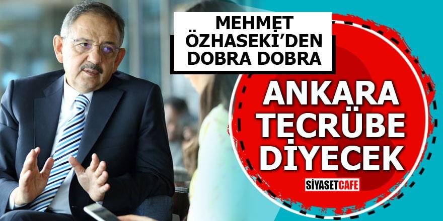 Mehmet Özhaseki'den dobra dobra Ankara tecrübe diyecek