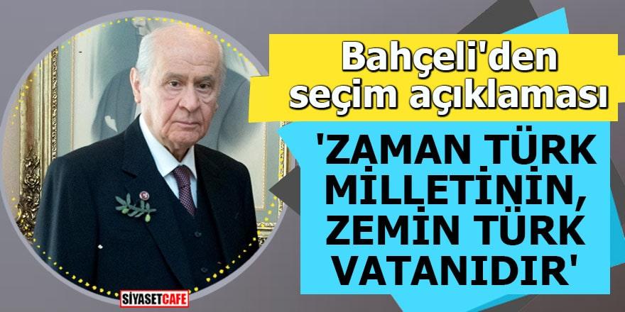 Bahçeli'den seçim açıklaması 'Zaman Türk milletinin, zemin Türk vatanıdır'