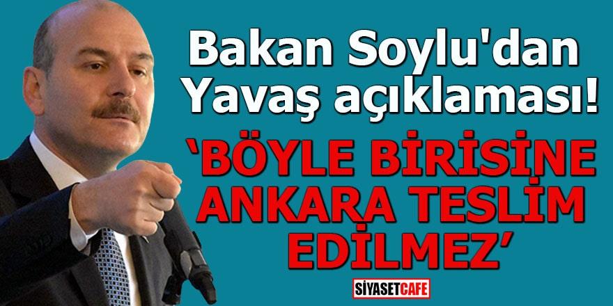 Bakan Soylu'dan Yavaş açıklamasıBöyle birisine Ankara teslim edilmez