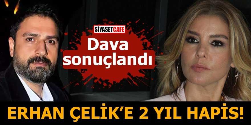 Gülben Ergen davası sonuçlandı Erhan Çelik'e 2 yıl hapis cezası