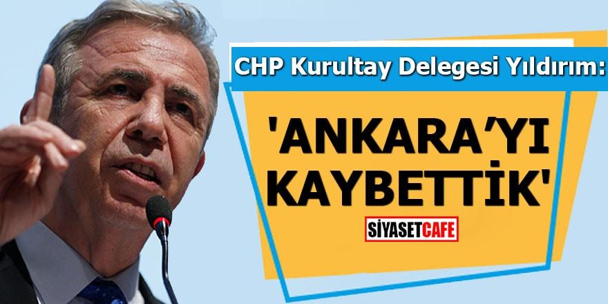 CHP Kurultay Delegesi Yıldırım: 'Ankara'yı kaybettik'