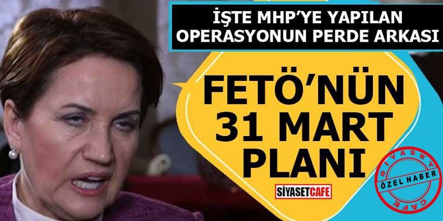 FETÖ'nün 31 Mart planı ve MHP'ye yapılan operasyonlar
