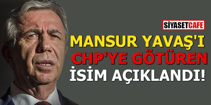 Mansur Yavaş'ı CHP'ye götüren isim açıklandı