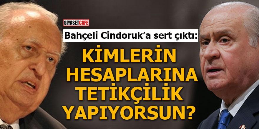 Bahçeli Cindoruk'a sert çıktı: Kimlerin hesaplarına tetikçilik yapıyorsun?