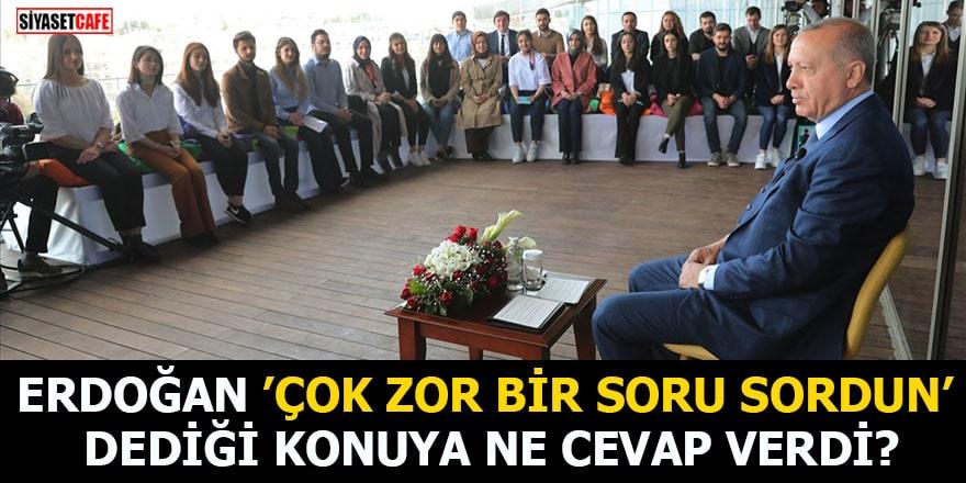 Erdoğan 'Çok zor bir soru sordun' dediği konuya ne cevap verdi?