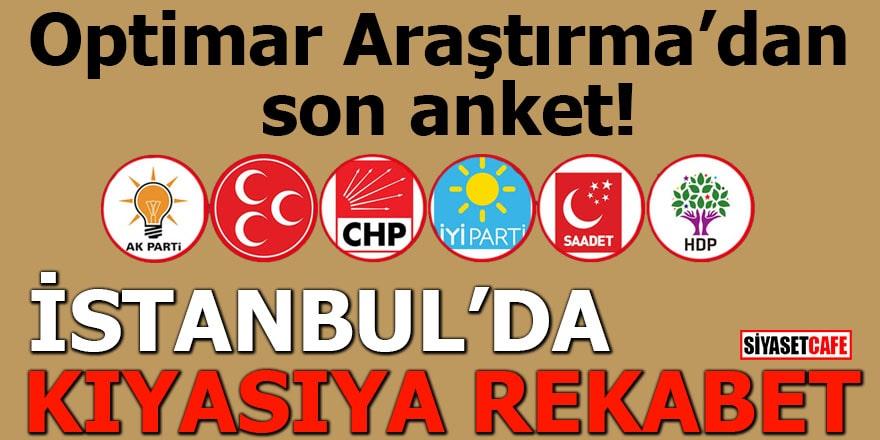 Optimar Araştırma'dan son anket! İstanbul'da kıyasıya rekabet