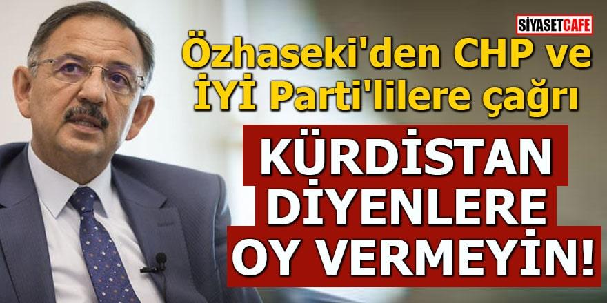 Özhaseki'den CHP ve İYİ Parti'lilere çağrı Kürdistan diyenlere oy vermeyin