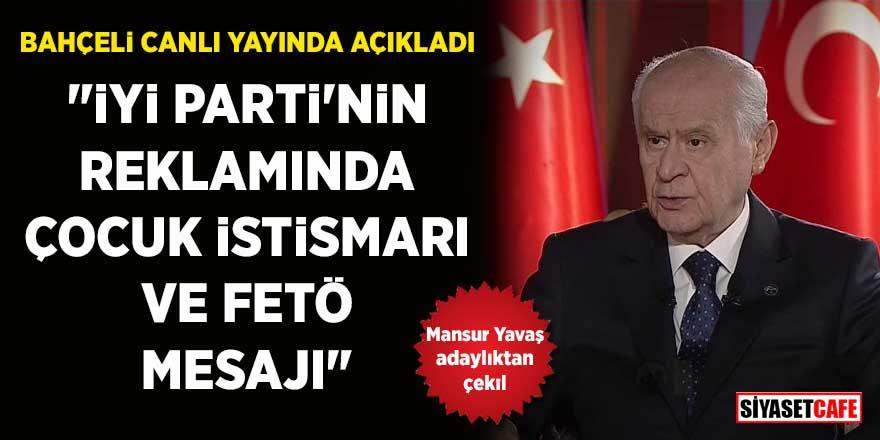 """Devlet Bahçeli canlı yayında açıkladı: """"İYİ Parti'nin reklamında çocuk istismarı ve FETÖ mesajı"""""""