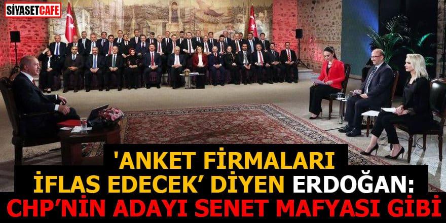'Anket firmaları iflas edecek' diyen Erdoğan: CHP'nin adayı senet mafyası gibi