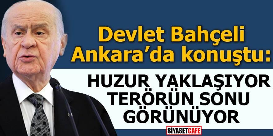Devlet Bahçeli Ankara'da konuştu: Huzur yaklaşıyor terörün sonu görünüyor