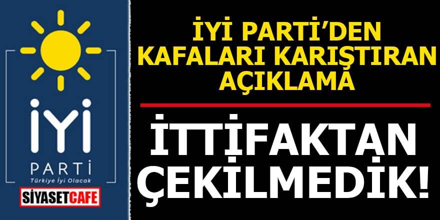 İYİ Parti'den sürpriz ittifak açıklaması Çekilmedik