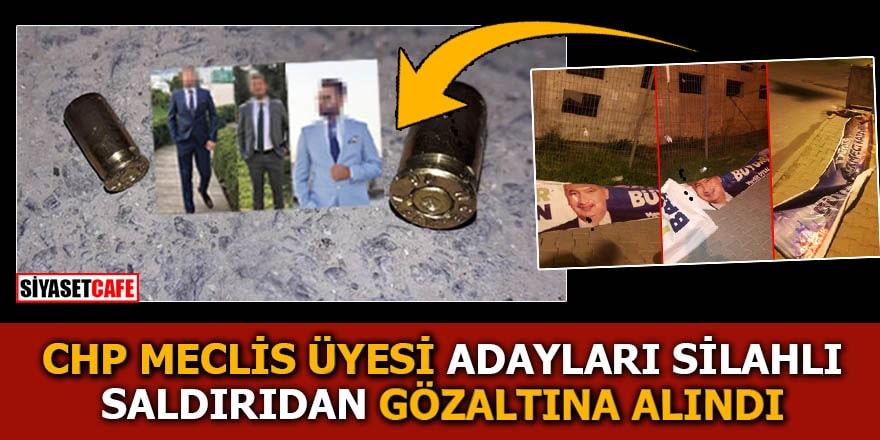 CHP Meclis üyesi adayları silahlı saldırıdan gözaltına alındı