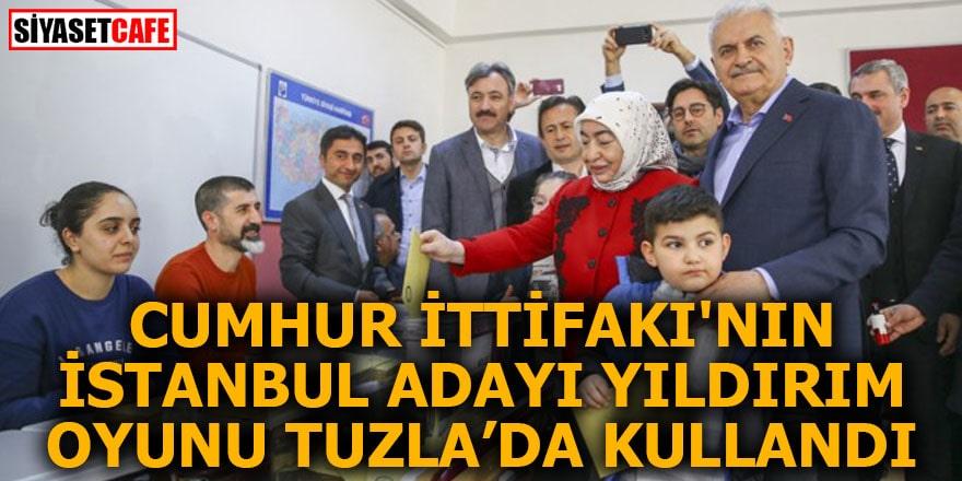 Cumhur İttifakı'nın İstanbul adayı Binali Yıldırım oyunu Tuzla'da kullandı!