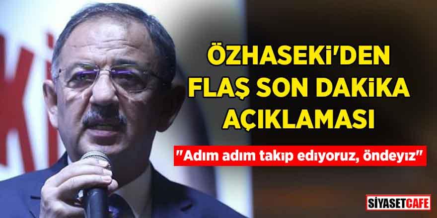 """Özhaseki'den flaş son dakika açıklaması: """"Adım adım takip ediyoruz, öndeyiz"""""""