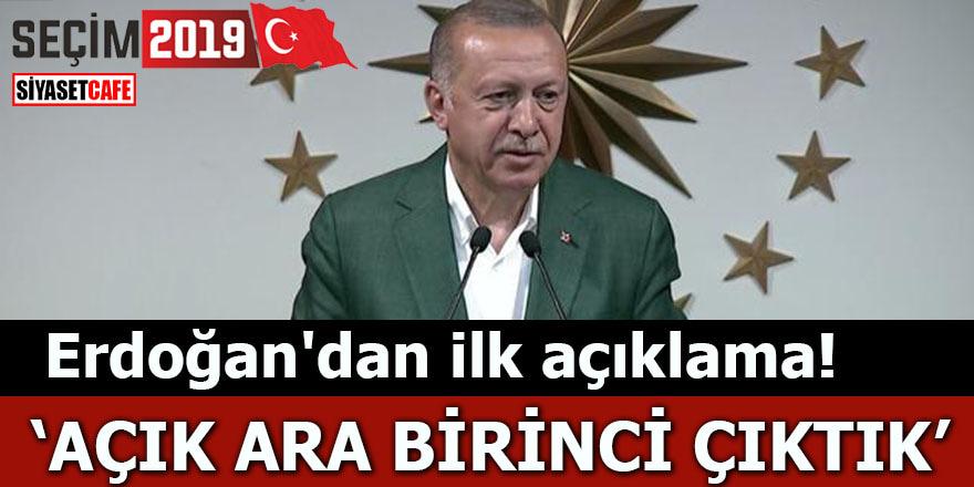 Erdoğan'dan ilk açıklama Açık ara birinci çıktık