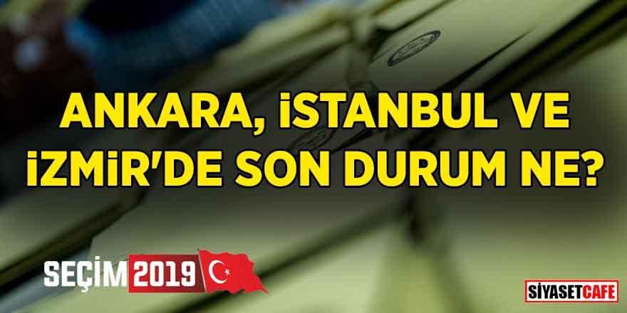 Ankara, İstanbul ve İzmir'de son durum ne? Hangi ittifakın adayı önde? İşte son bilgiler