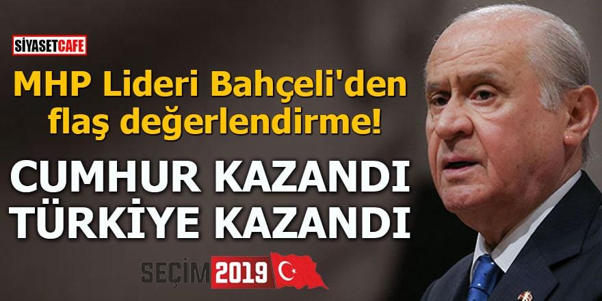 MHP Lideri Bahçeli'den flaş değerlendirme Cumhur kazandı, Türkiye kazandı
