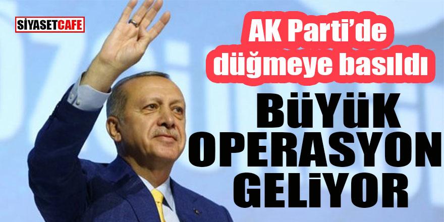 AK Parti'de düğmeye basıldı: Büyük operasyon geliyor!