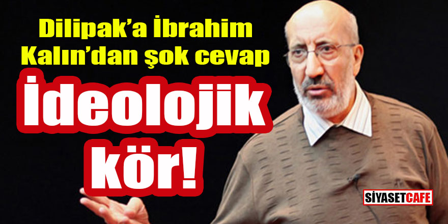 """""""Belediyelerle geldiniz, belediyelerle gidersiniz"""" diyen Dilipak'a İbrahim Kalın'dan tokat gibi cevap: İdeolojik kör!"""