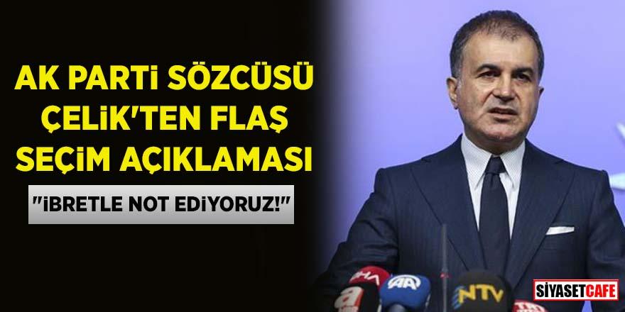 """AK Parti Sözcüsü Çelik'ten flaş seçim açıklaması: """"İbretle not ediyoruz!"""""""