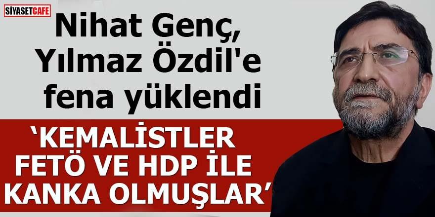 """Nihat Genç, Yılmaz Özdil'e fena yüklendi """"Kemalistler, FETÖ ve HDP ile kanka olmuşlar"""""""
