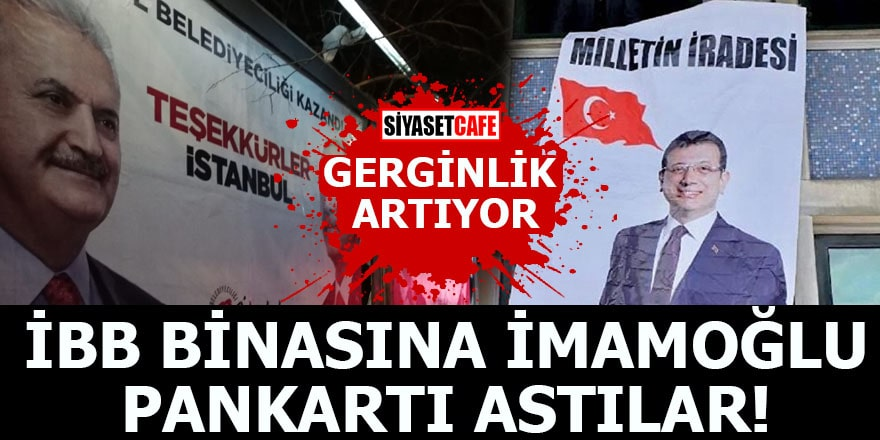 İstanbul Belediye Başkanlığı'nda pankart gerginliği!