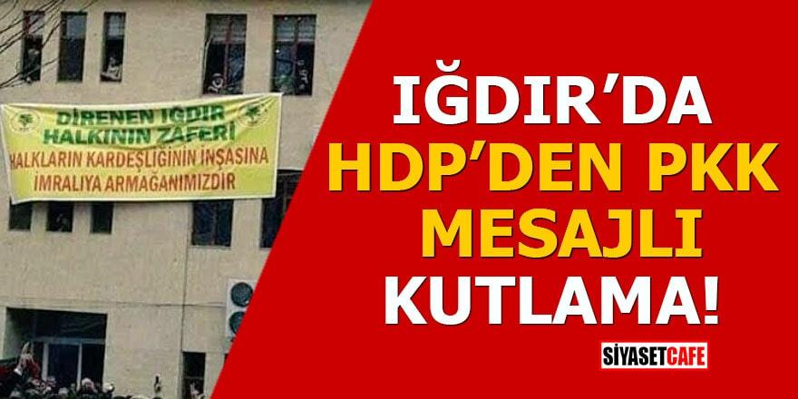 Iğdır'da HDP'den PKK mesajlı kutlama!