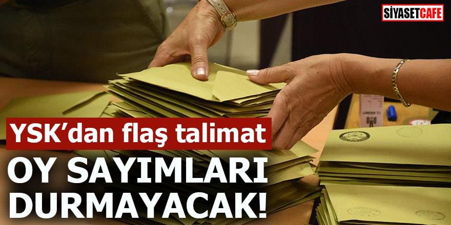YSK'dan flaş talimat Oy sayımları durmayacak!