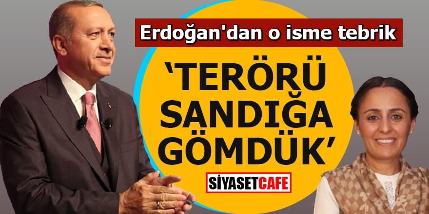 """Erdoğan'dan o isme tebrik """"Terörü sandığa gömdük"""""""