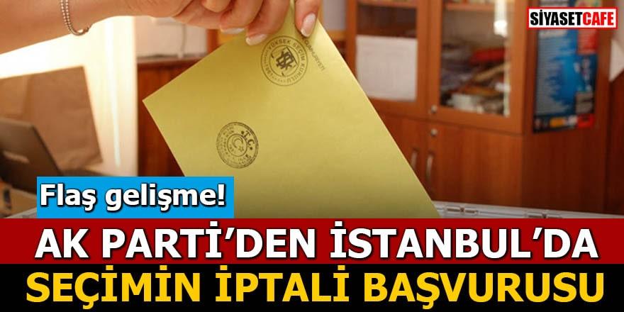 Flaş gelişme! AK Parti'den İstanbul'da seçimin iptali başvurusu