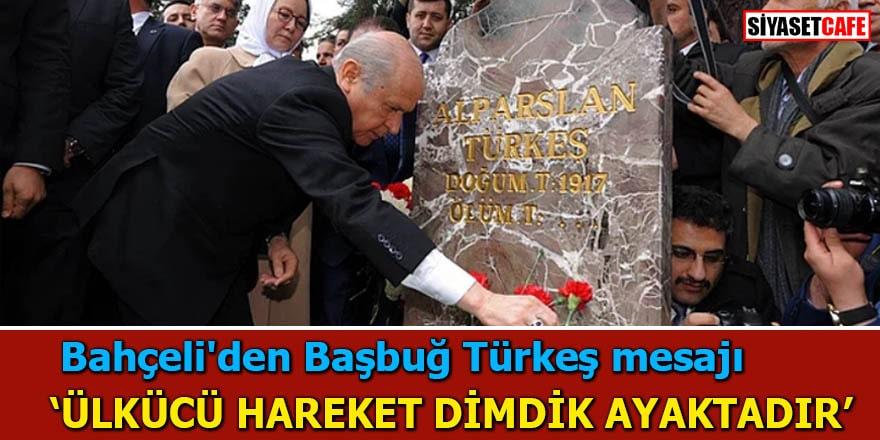 Bahçeli'den Başbuğ Türkeş mesajı Ülkücü Hareket dimdik ayaktadır