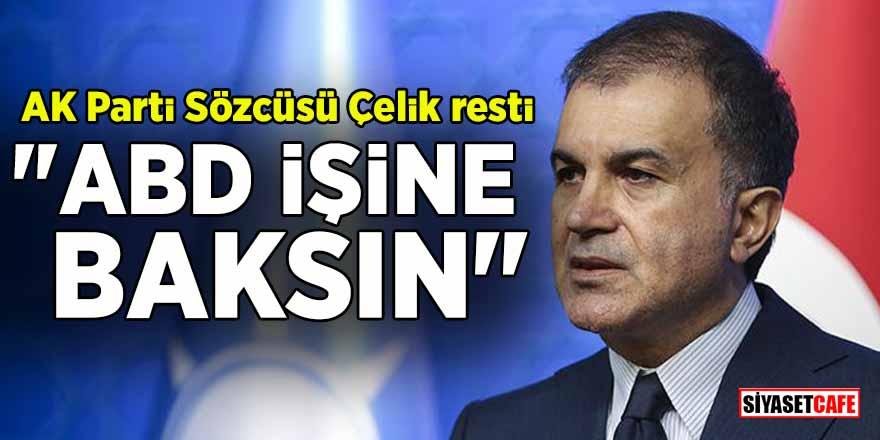 """AK Parti Sözcüsü Çelik resti çekti: """"ABD işine baksın"""""""