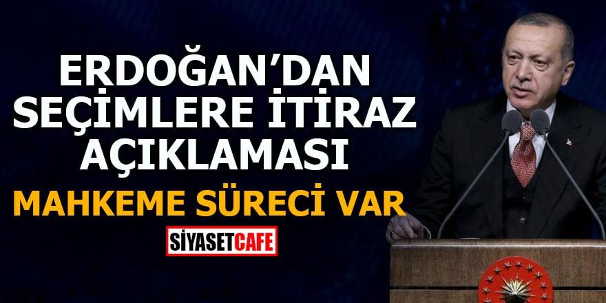 Erdoğan'dan seçimlere itiraz açıklaması Mahkeme süreci var