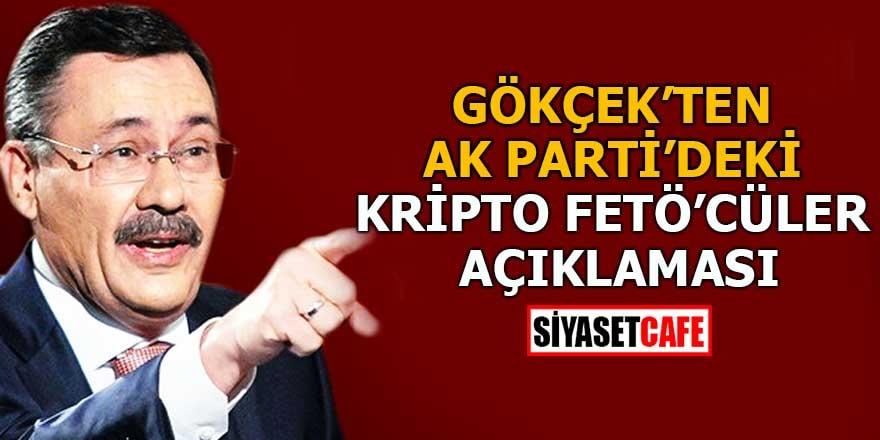 Gökçek'ten AK Parti'deki kripto FETÖ'cüler açıklaması