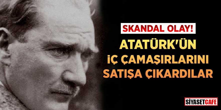 Skandal olay! Atatürk'ün iç çamaşırını satışa çıkardılar