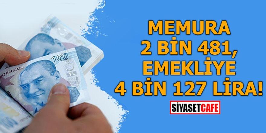Memura 2 bin 481, emekliye 4 bin 127 lira!