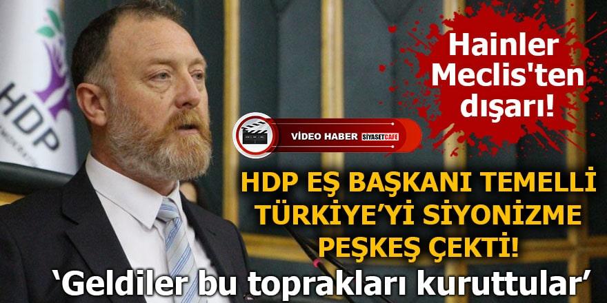 HDP Eş Başkanı Temelli Türkiye'yi siyonizme peşkeş çekti