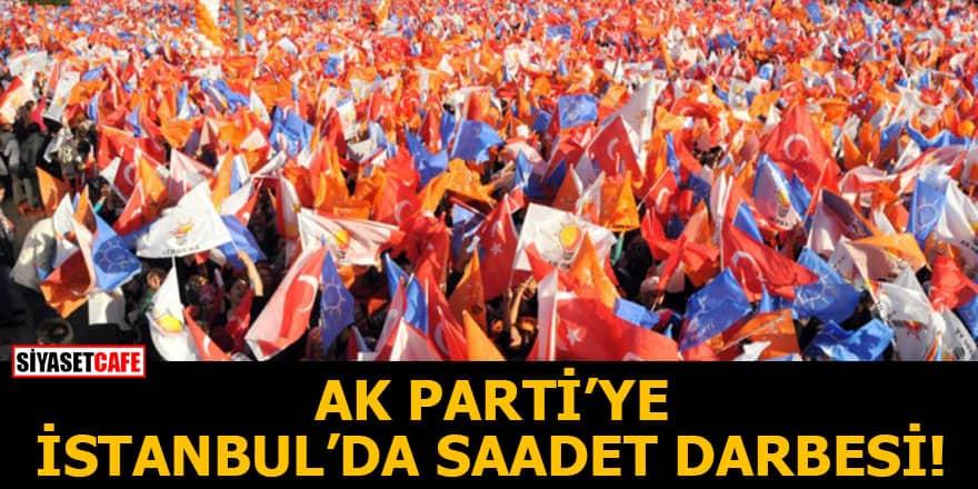 AK Parti'ye İstanbul'da Saadet darbesi
