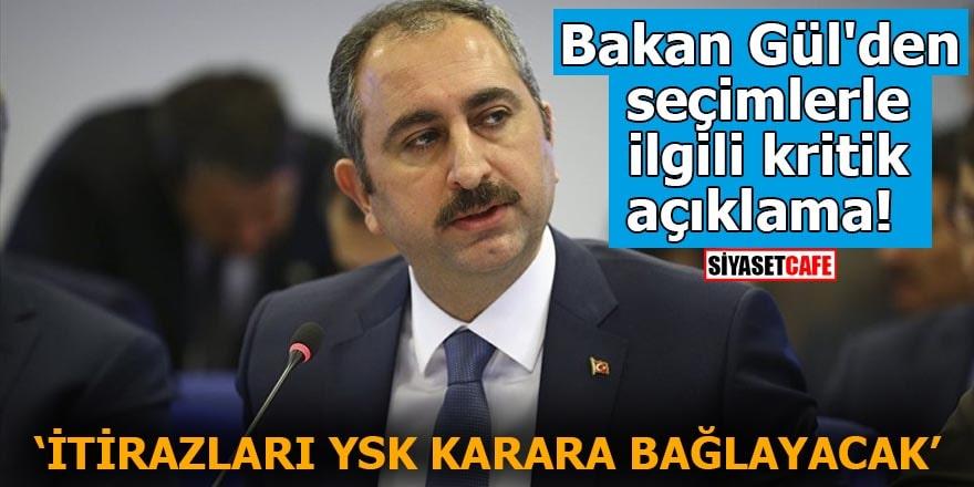 Bakan Gül'den seçimlerle ilgili kritik açıklama İtirazları YSK karara bağlayacak
