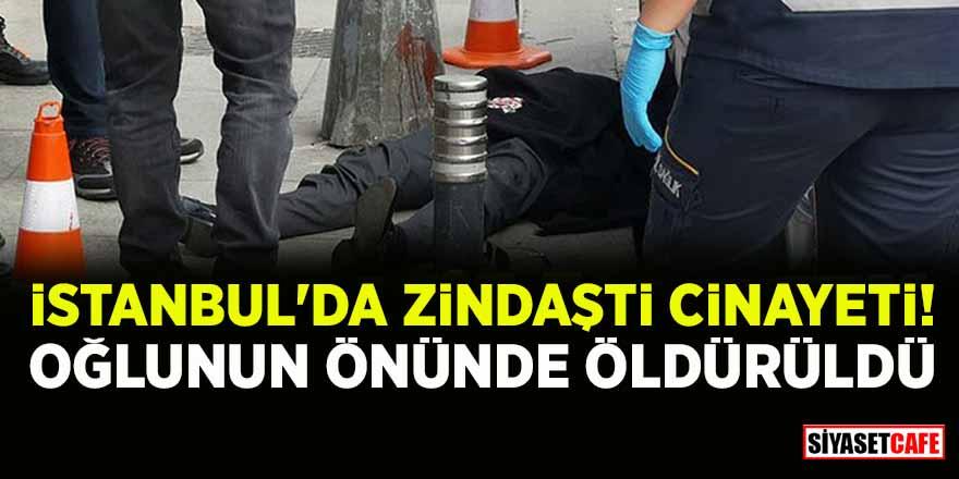 İstanbul'da Zindaşti cinayeti! Oğlunun önünde öldürüldü