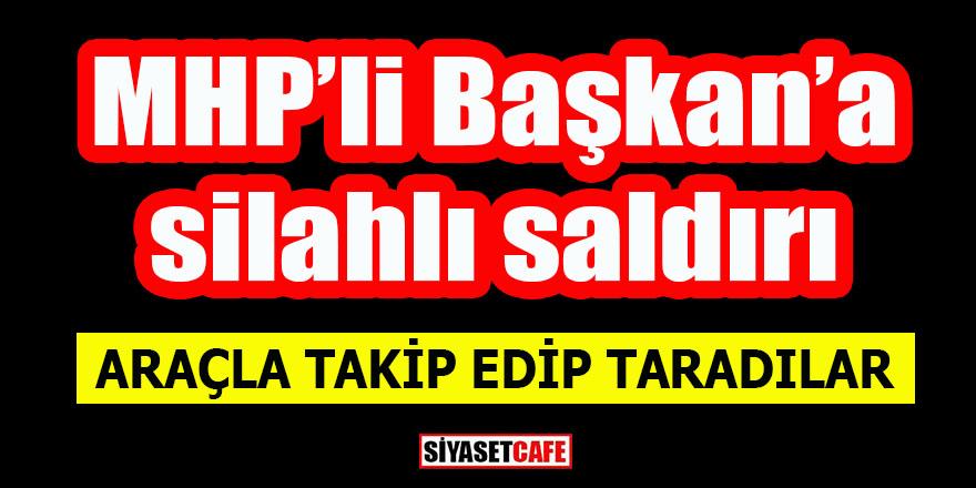 MHP'li başkana silahlı saldırı