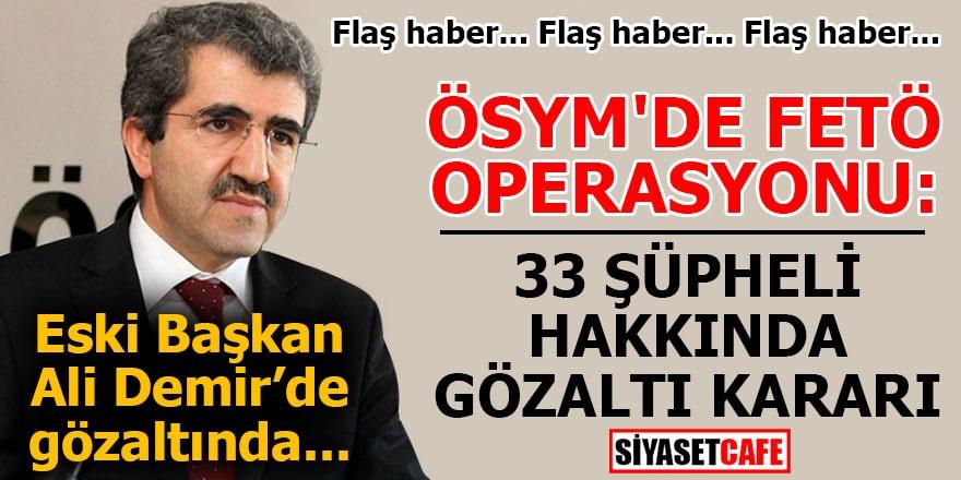 ÖSYM'de FETÖ operasyonu: 33 şüpheli hakkında gözaltı kararı