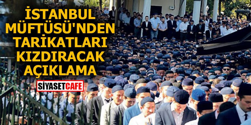 İstanbul Müftüsü'nden tarikatları kızdıracak açıklama