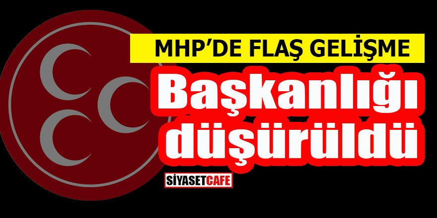 MHP'de flaş gelişme: Başkanlığı GBT'den düştü!