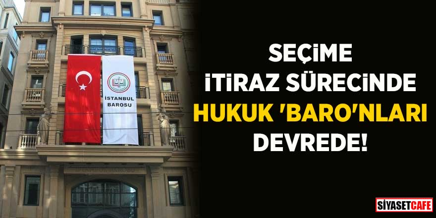Seçime itiraz sürecinde Hukuk 'Baro'nları devrede!