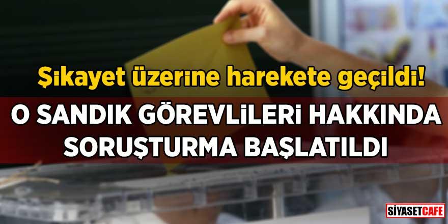 Şikayet üzerine harekete geçildi! Kadıköy ve Kartal'daki bazı sandık görevlileri hakkında soruşturma