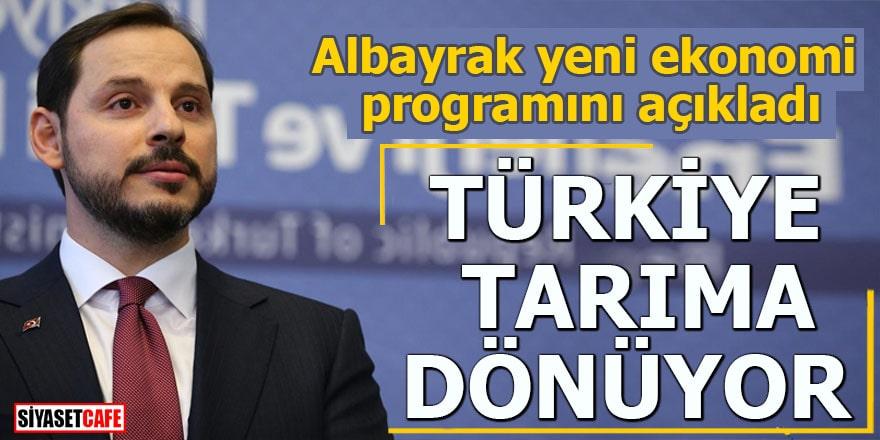 Albayrak yeni ekonomi programını açıkladı Türkiye tarıma dönüyor