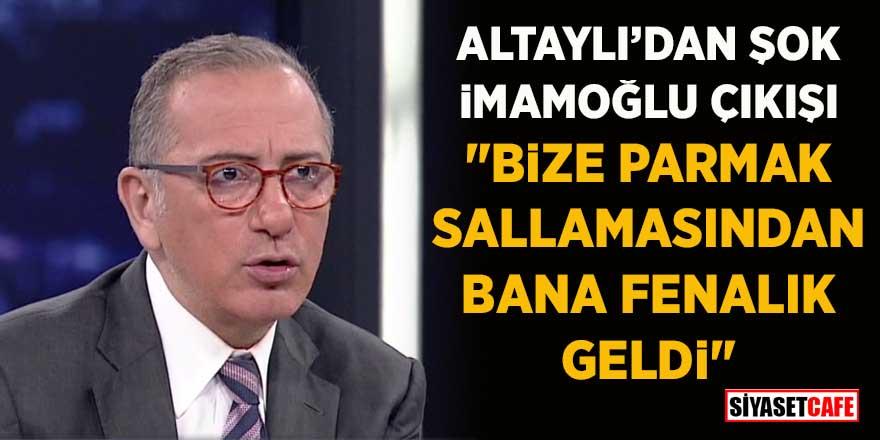"""Fatih Altaylı'dan şok İmamoğlu çıkışı: """"Bize parmak sallamasından bana fenalık geldi"""""""