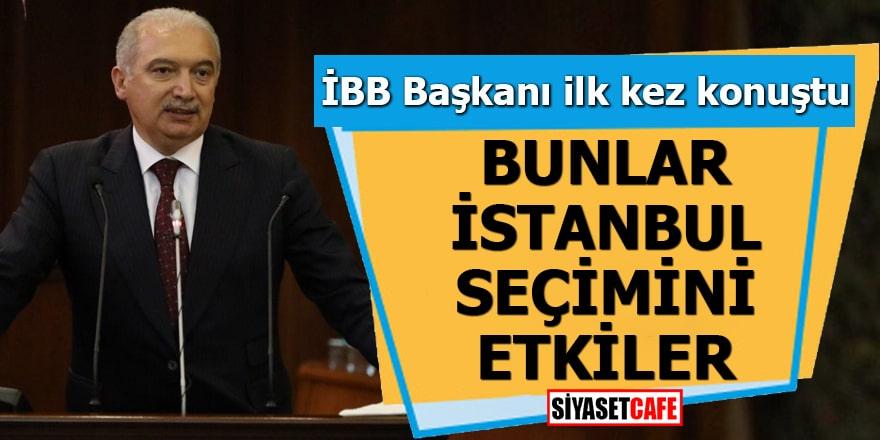 """İBB Başkanı ilk kez konuştu: """"Bunlar İstanbul seçimini etkiler"""""""