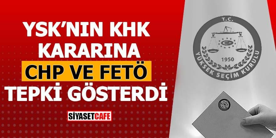 YSK'nın KHK kararına CHP ve FETÖ tepki gösterdi